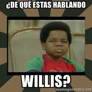 What you talkin' bout Willis  - ¿De qué estas hablando willis?