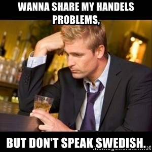 Handels problems - Wanna share my handels problems, but don't speak swedish.