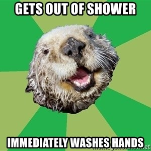 Ocd Otter - gets out of shower immediately washes hands