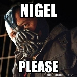 Only then you have my permission to die - nigel please