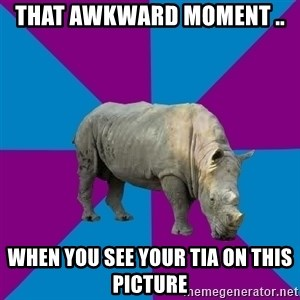 Recovery Rhino - THAT AWKWARD MOMENT ..  WHEN YOU SEE YOUR TIA ON THIS PICTURE