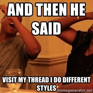 Jay-Z & Kanye Laughing - And then he said                       Visit my thread i do different styles