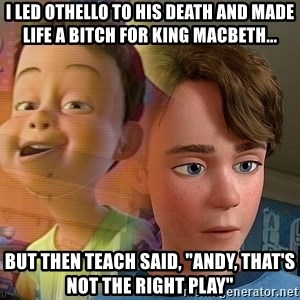 "PTSD Andy - I led Othello to his death and made life a bitch for King Macbeth... But then Teach said, ""Andy, that's not the right play"""