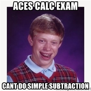 nerdy kid lolz - ACES CALC EXAM CANT DO SIMPLE SUBTRACTION