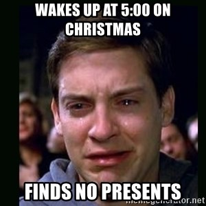 crying peter parker - WAKES UP AT 5:00 ON CHRISTMAS FINDS NO PRESENTS