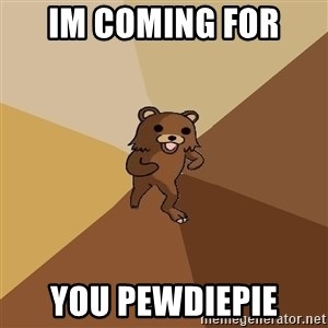Pedo Bear From Beyond - Im coming for  you pewdiepie