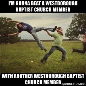 Throwme - I'm gonna beat a westborough baptist church member with another westburough baptist church member