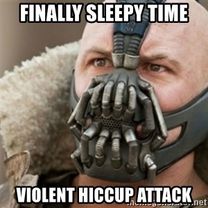 Bane - finally sleepy time violent hiccup attack