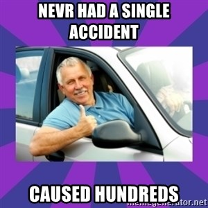 Perfect Driver - nevr had a single accident  caused hundreds