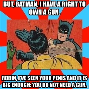 Batman Bitchslap - But, Batman, I have a right to own a gun. Robin, I've seen your penis and it is big enough: you do not need a gun.