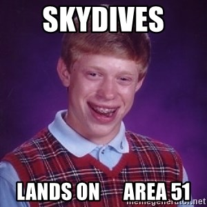 Bad Luck Brian - skydives  lands on      area 51
