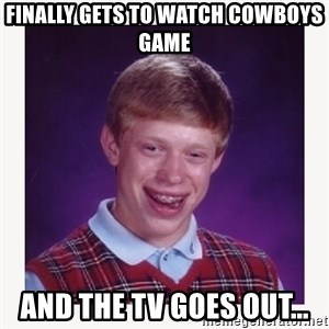 nerdy kid lolz - FINALLY GETS TO WATCH COWBOYS GAME AND THE TV GOES OUT...