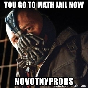 Only then you have my permission to die - You go to math jail now novotnyprobs