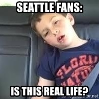 is this real life - Seattle fans: Is this real life?