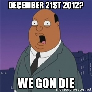 ollie williams - december 21st 2012? we gon die