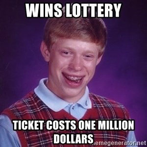 Bad Luck Brian - wins lottery ticket costs one million dollars
