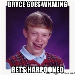 nerdy kid lolz - BRYCE GOES WHALING GETS HARPOONED