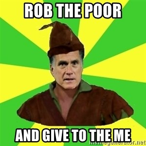 RomneyHood - Rob the Poor and give to the Me