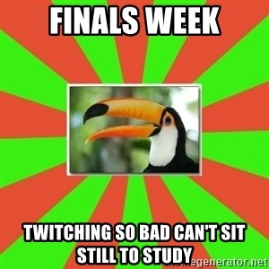 Tourette's Toucan - Finals week twitching so bad can't sit still to study