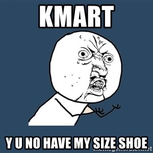 Y U No - KMart y u no have my size shoe