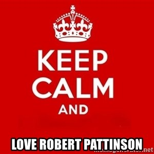 Keep Calm 3 - LOVE ROBERT PATTINSON