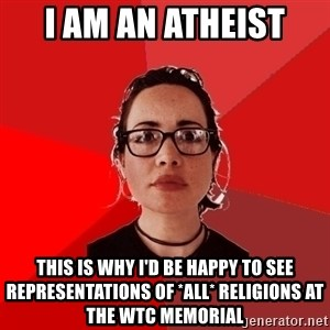 Liberal Douche Garofalo - i am an atheist this is why i'd be happy to see representations of *all* religions at the wtc memorial