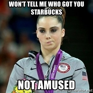 Not Impressed McKayla - WON'T TELL ME WHO GOT YOU STARBUCKS NOT AMUSED
