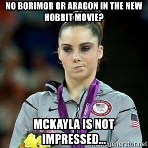 Not Impressed McKayla - no borimor or aragon in the new hobbit movie? mckayla is not impressed...
