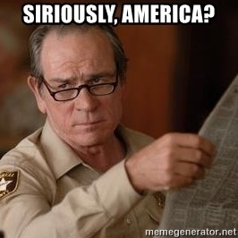 Tommy Lee Jones  - Siriously, america?