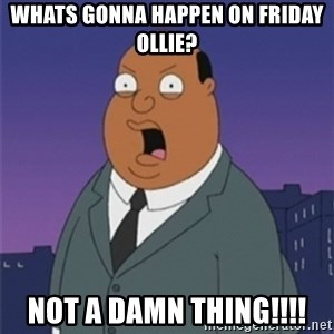 ollie williams - whats gonna happen on friday ollie? not a damn thing!!!!