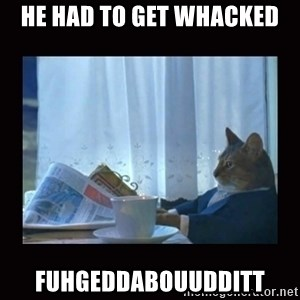 i should buy a boat cat - He had to get whacked fuhgeddabouudditt