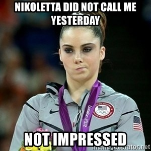 Not Impressed McKayla - Nikoletta did not call me yesterday Not impressed