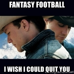Can't Quit You - Fantasy footBALL I WISH I COULD QUIT YOU