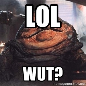 Jabba The Hut - LOL WUT?