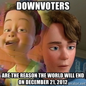 PTSD Andy - Downvoters are the reason the world will end on December 21, 2012