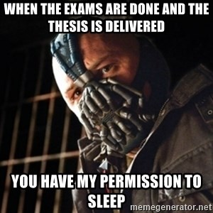 badass bane - When the exams are done and the thesis is delivered you have my permission to sleep