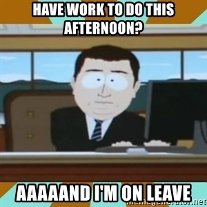 And it's gone - Have work to do this afternoon? Aaaaand I'm on Leave
