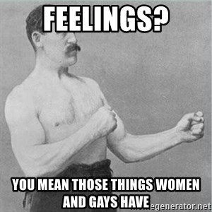 feelings you mean those things women and gays have old man boxer meme generator