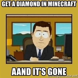 aaand its gone - get a diamond in minecraft aand it's gone