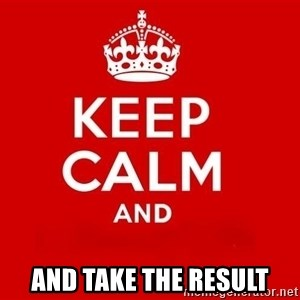 Keep Calm 3 - and take the result