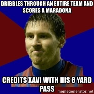 Lionel Messi - Dribbles through an entire team and scores A maradona Credits Xavi with his 6 yard pass