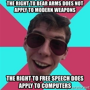 Hypocrite Gordon - the right to bear arms does not apply to modern weapons the right to free speech does apply to computers