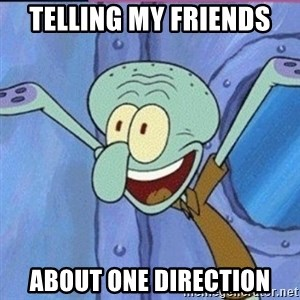 calamardo me vale - TELLING MY FRIENDS  ABOUT ONE DIRECTION