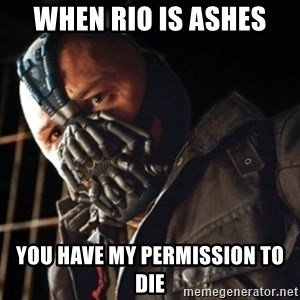 Only then you have my permission to die - when rio is ashes you have my permission to die