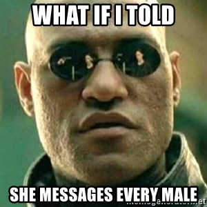 what if i told you matri - what if i told she messages every male