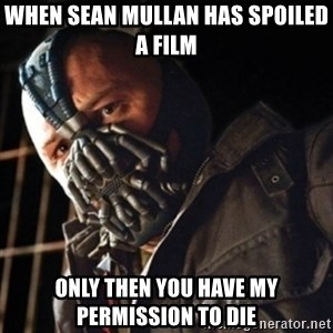 Only then you have my permission to die - When sean mullan has spoiled a film Only then you have my permission to die