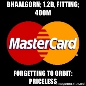 mastercard - Bhaalgorn; 1.2b, Fitting; 400M Forgetting to Orbit: Priceless