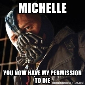 Only then you have my permission to die - Michelle YOU NOW have my permission to die