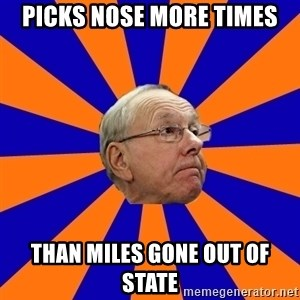 Jim Boeheim - Picks nose more times than miles gone out of state