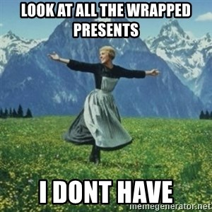sound of music - look at all the wrapped presents  i dont have